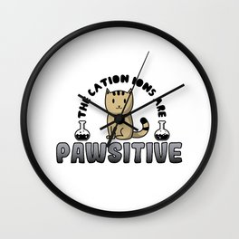 The Cation Ions Are Pawsitive Gift Wall Clock