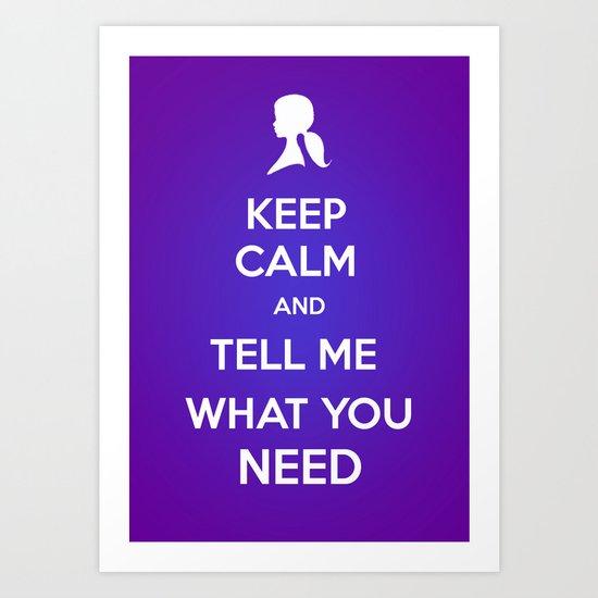 Keep Calm and Tell Me What You Need Art Print