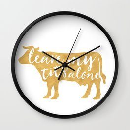 LEAVE MY TITS ALONE vegan cow quote Wall Clock