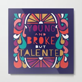 YOUNG and BROKE but TALENTED Metal Print