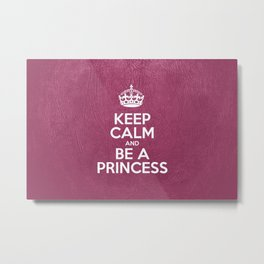 Keep Calm and Be a Princess - Pink Leather Metal Print