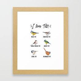 Birdwatching Bird Lover Gift I love tits Framed Art Print