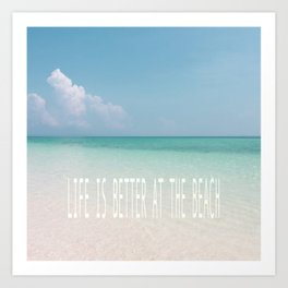Life is better at the beach - Calm Waters Art Print