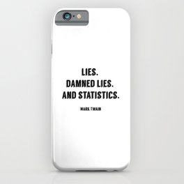 Lies, damned lies, and statistics - Mark Twain iPhone Case