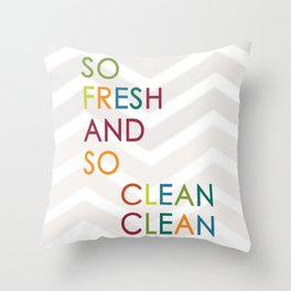 So Fresh and So Clean Clean! Throw Pillow