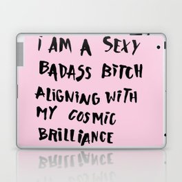I Am A Sexy Badass Bitch Aligning With My Cosmic Brilliance Laptop & iPad Skin