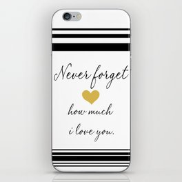 Never Forget How Much I Love You. iPhone Skin