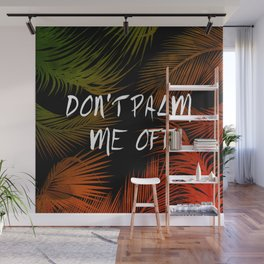 DON'T PALM ME OFF Wall Mural