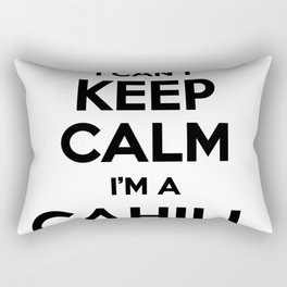 I cant keep calm I am a CAHILL Rectangular Pillow