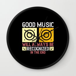 Good Music Will Always Be Recognized In The End Wall Clock