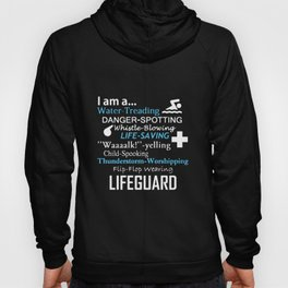 I am a water treading danger spotting whistle blowing life saving waaaalk yelling child spooking thu Hoody