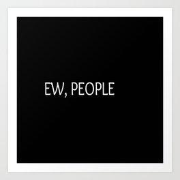 Ew, People Funny Quote Art Print
