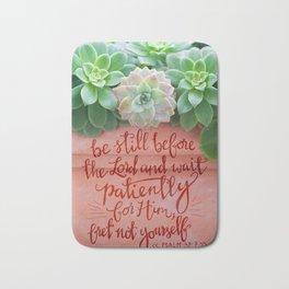 Be Still Psalm 37:7  |  succulents Bath Mat