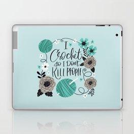 I Crochet So I Don't Kill People Laptop & iPad Skin