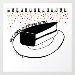 Cake Makes everything better Art Print