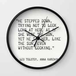 """Leo Tolstoy, Anna Karenina """"He stepped down, trying not to look long at her, as if she were the sun. Wall Clock"""