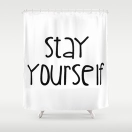 Stay Yourself Shower Curtain