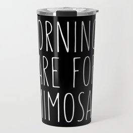 Mornings Are for Mimosas Black Typography Print Travel Mug