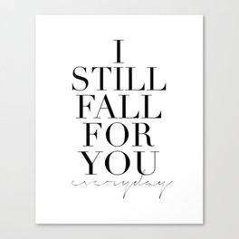 LOVE IS SWEET, I Still Fall For You Everyday,Gift For Her,Darling Gift,Love Art,Love Quote,Anniversa Canvas Print