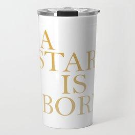 A Star is Born Shirt Travel Mug