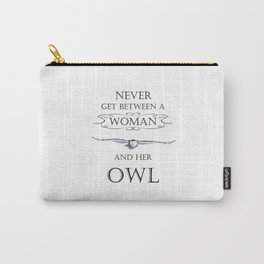 Never get between a woman and her owl Carry-All Pouch