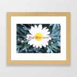 """SMILE """"Best Mom ever!"""" Edition - White Daisy Flower #1 Framed Art Print"""