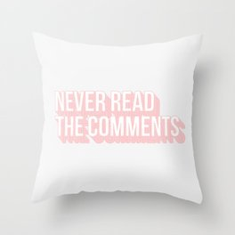 Never Read The Comments Throw Pillow