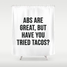 Abs are great, but have you tried tacos? (Black Text) Shower Curtain