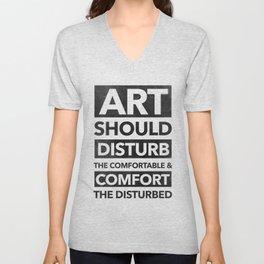 Art should disturb the comfortable & comfort the disturbed Unisex V-Neck