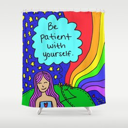 Be patient with yourself. Shower Curtain