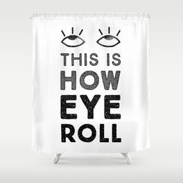 This is How Eye Roll Shower Curtain