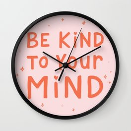 Be Kind To Your Mind Wall Clock
