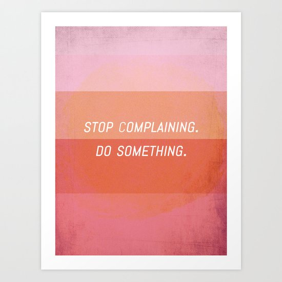 Stop complaining, Do something! Art Print