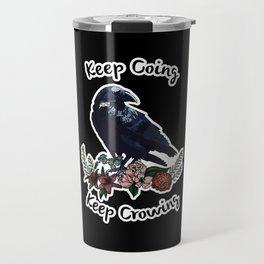 Keep going, keep crowing - wholesome crow with flowers Travel Mug