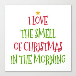 I Love the Smell of Christmas in the Morning Canvas Print