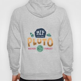 Rip Pluto Never Forget - No Gravity Funeral Funny Illustration Hoody