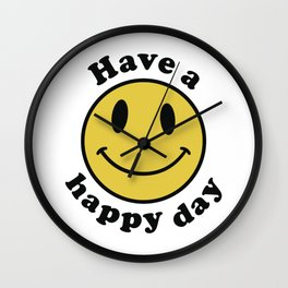 Have a Happy Day Wall Clock