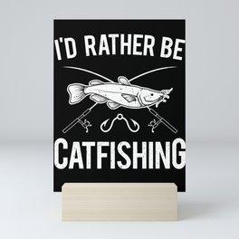 Fisherman Catfish I'd Rather Be Catfishing Gift Mini Art Print