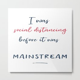 I was social distancing before it was mainstream funny typography script Metal Print