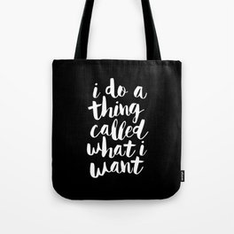 I Do a Thing Called What I Want black and white monochrome typography poster design home wall decor Tote Bag