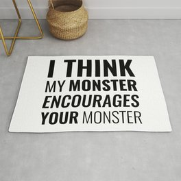 I Think My Monster Encourages Your Monster Rug