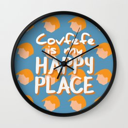 Covfefe is my happy place Wall Clock