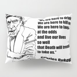 We Are Here to Drink Beer Bukowski Quote Pillow Sham