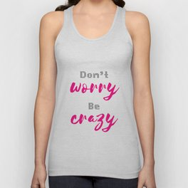 Don't worry Be Crazy Unisex Tank Top