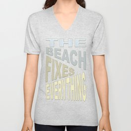 The Beach Fixes Everything Vacation Vibes Text Unisex V-Neck