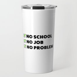 No school No job No problem Travel Mug
