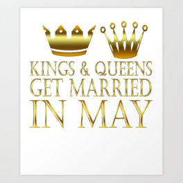 Kings And Queens Get Married In May Art Print