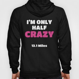 Half Marathon Runner Gift I'm Only Half Crazy Gift Hoody