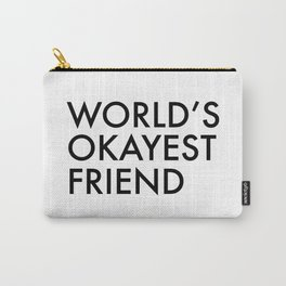 World's okayest friend Carry-All Pouch