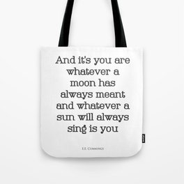 And It's You - I Carry Your Heart With Me - EE Cummings Tote Bag